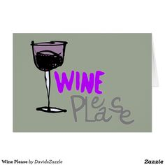 Wine Please Greeting Card  Available on many more products! Just type in the name of the design in the search bar on my Zazzle products page to see them all!  #card #greeting #letter #invitation #friend #family #get #in #touch #contact #mail #mailing #funny #girly #wine #drink #party #please #cup #goblet #humor #illustration #text