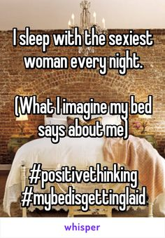 I sleep with the sexiest woman every night.  (What I imagine my bed says about me)  #positivethinking #mybedisgettinglaid