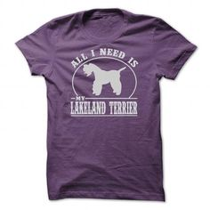 ALL I NEED IS MY LAKELAND TERRIER T SHIRTS T-Shirts T-Shirts, Hoodies ==►► Click Shopping NOW!