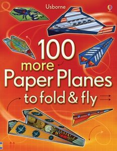 """Form a squadron and fill the skies with spectacular paper planes! Choose from 100 colourful versions of four unique designs including rockets, fighting tigers and speedy shuttles."" Also includes tips on high flyers. :) $7.99 Usborne Books & More. 100 more Paper Planes to fold & fly"