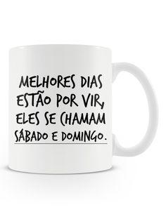 Caneca Dias Melhores   Uma Loja de Caneca #frases #fimdesemana #sábado #domindo #canecas #caneca Coffee And Books, Coffee Mugs, Love Cafe, Instagram Quotes, Coffee Break, Mug Cup, Tea Cups, Lettering, Words