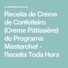Receita de Creme de Confeiteiro (Creme Pâtissière) do Programa Masterchef - Receita Toda Hora