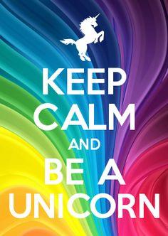 KEEP CALM AND BE A #UNICORN #Einhorn