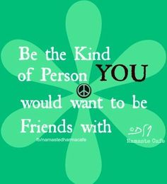 Be the kind of person quote via Namaste Cafe at www.Facebook.com/NamasteDharmaCafe