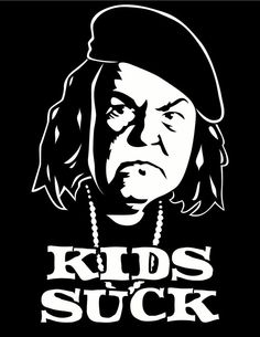 """Kids Suck"" Mama Fratelli -The Goonies goonies for life!!"