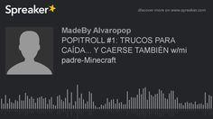 POPITROLL #1: TRUCOS PARA CAÍDA... Y CAERSE TAMBIÉN w/mi padre-Minecraft (hecho con Spreaker) https://youtu.be/6Egq6npD3eA