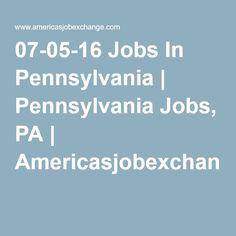 07-05-16 Jobs In Pennsylvania | Pennsylvania Jobs, PA | Americasjobexchange.com