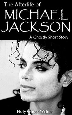 Amazon.com: The Afterlife of Michael Jackson: A Ghostly Short Story eBook: Holy Ghost Writer: Kindle Store