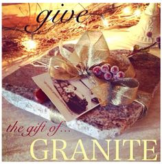 Give the gift of GRANITE!
