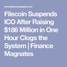 Filecoin Suspends ICO After Raising $186 Million in One Hour Clogs the System | Finance Magnates