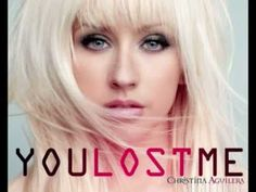 Christina Aguilera - You Lost Me.  We've all had a broken heart.  She truly captures it.