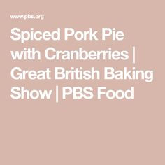 Spiced Pork Pie with Cranberries | Great British Baking Show | PBS Food
