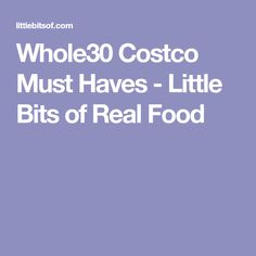 Whole30 Costco Must Haves - Little Bits of Real Food
