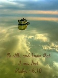 Psalm 46:10 ~ Be still and know that I am God...