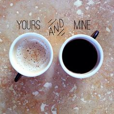 Yours and mine coffee