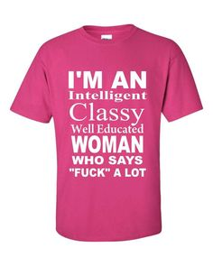 4e2cdbd61 Mature-Funny t-shirt - Custom t-shirt - I'm an intelligent classy well  educated woman who says