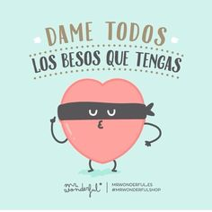 Dame todos los besos que tengas mr. Mr Wonderful, Cute Love, Love You, My Love, Cute Quotes, Funny Quotes, Funny Pics, Frases Love, Love Phrases