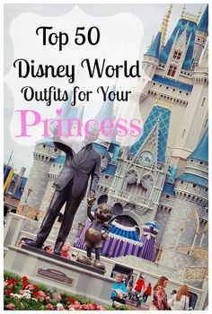 Top 50 Disney World Outfits for Your Princess! Minnie Mouse, Cinderella, Little Mermaid and more!