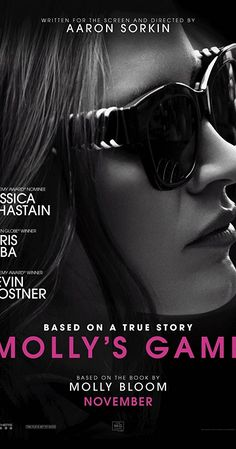 Directed by Aaron Sorkin.  With Jessica Chastain, Idris Elba, Kevin Costner, Michael Cera. The true story of Molly Bloom, an Olympic-class skier who ran the world's most exclusive high-stakes poker game and became an FBI target.