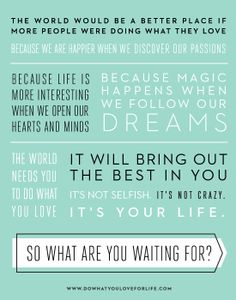 "The ""Do What you Love"" Manifesto. My favorite part: ""The world needs you to do what you love."""