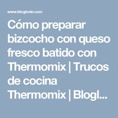 Cómo preparar bizcocho con queso fresco batido con Thermomix | Trucos de cocina Thermomix | Bloglovin'