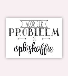 Voor elk probleem is oploskoffie. #postcard #postkaart #probleem #handlettering Coffee Quotes Funny, Funny Quotes, Handlettering, Typography Quotes, Words Quotes, Art Quotes, Life Quotes, Letter Art, Caligraphy