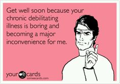 So many sufferers hear this one, or feel it from the attitude of those who are supposed to love them unconditionally.