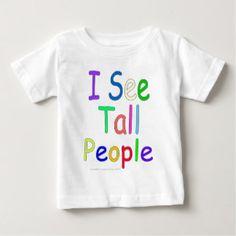 I See Tall People! Tshirts