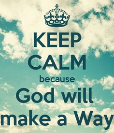 KEEP CALM because God will make a Way. Another original poster design created with the Keep Calm-o-matic. Buy this design or create your own original Keep Calm design now. Keep Clam, Abuse Quotes, When One Door Closes, Keep Calm Quotes, God Bless You, God First, Love Letters, In A Heartbeat, Good Vibes