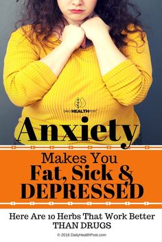 Anxiety Makes You Fat, Sick And Depressed…Here Are 10 Herbs That Work Better Than Drugs via @dailyhealthpost