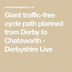 Giant traffic-free cycle path planned from Derby to Chatsworth - Derbyshire Live