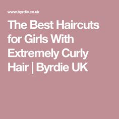 The Best Haircuts for Girls With Extremely Curly Hair | Byrdie UK