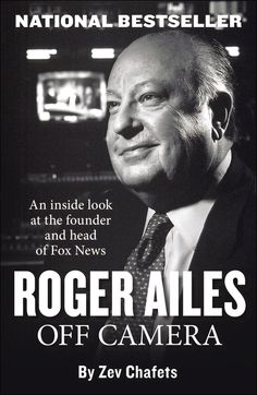 "ROGER AILES Off Camera by Zev Chafets  ""A tantalizing look into the life of a man who altered the TV-news landscape."" —Kirkus Reviews"