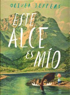 """""""Este alce es mío"""" de Oliver Jeffers; lee nuestra reseña en http://letragonesensutinta.blogspot.com.es/2014/08/recomendacion-de-agosto-este-alce-es-mio.html"""