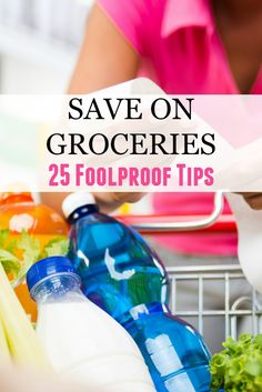 Save on Groceries: 25 Foolproof Tips anyone can use to save money each grocery trip.