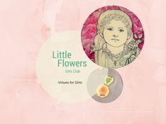 Learn about virtues & the saints who exemplify them.  Members of the Little Flowers Girl Club earn badges by performing activities & learning about saints.