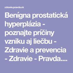 Benígna prostatická hyperplázia - poznajte príčiny vzniku aj liečbu - Zdravie a prevencia - Zdravie - Pravda.sk
