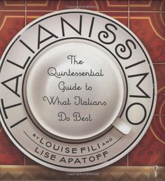 book.....Italianissimo: The Quintessential Guide to What Italians Do Best