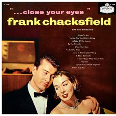 Frank Chacksfield and his Orchestra - Close Your Eyes (1956)