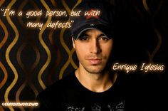I like this quote cause it shows that Enrique knows that nobody is perfect and he is okay with that and still knows hes a good person