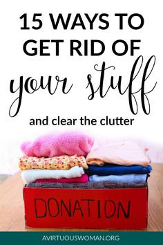 15 Ways to Get Rid of Your Stuff @ AVirtuousWoman.org