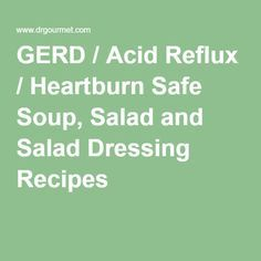 GERD / Acid Reflux / Heartburn Safe Soup, Salad and Salad Dressing Recipes