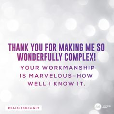 Thank you for making me so wonderfully complex! Your workmanship is marvelous—how well I know it. –Psalm 139:14 NLT #VerseOfTheDay #Bible