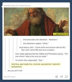 And God said to Abraham…it's official, I'm going to Hell XD
