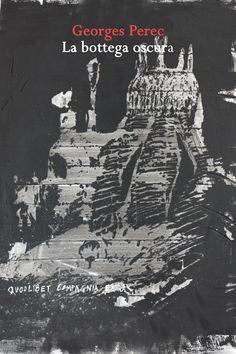 Georges Perec, La bottega oscura / traduzione e note di Ferdinando Amigoni / 336 p. ; 16 € / Quodlibet -Compagnia Extra, Macerata 2011