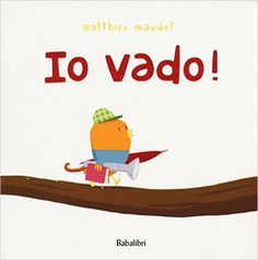 Andare in bagno può essere una grande impresa, meglio attrezzarsi per le evenienze: Io vado!, di Maudet Matthieu , Babablibri Preschool Books, I School, My Children, Books Online, Childrens Books, My Books, Blog, Parenting, Lettering