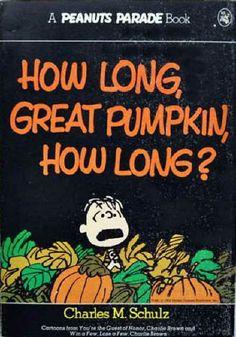 How Long, Great Pumpkin, How Long? - A Peanuts Parade Book 16