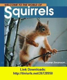 Welcome to the World of Squirrels (Welcome to the World Series) (0779783112599) Diane Swanson , ISBN-10: 1552852598  , ISBN-13: 978-1552852590 ,  , tutorials , pdf , ebook , torrent , downloads , rapidshare , filesonic , hotfile , megaupload , fileserve