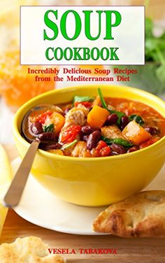 Soup Cookbook: Incredibly Delicious Soup Recipes from the Mediterranean Diet (Free: Slow Cooker Recipes): Mediterranean Cookbook and Weight Loss for Beginners (Mediterranean Souping and Diet 1) by [Tabakova, Vesela]