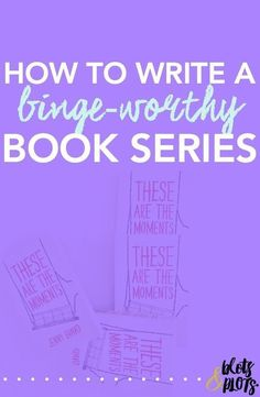 Want the secret to writing a binge-worthy book series like The Hunger Games or Harry Potter? This post will teach you how to write a series that will knock your readers' socks off! | Blots & Plots -The Write Team